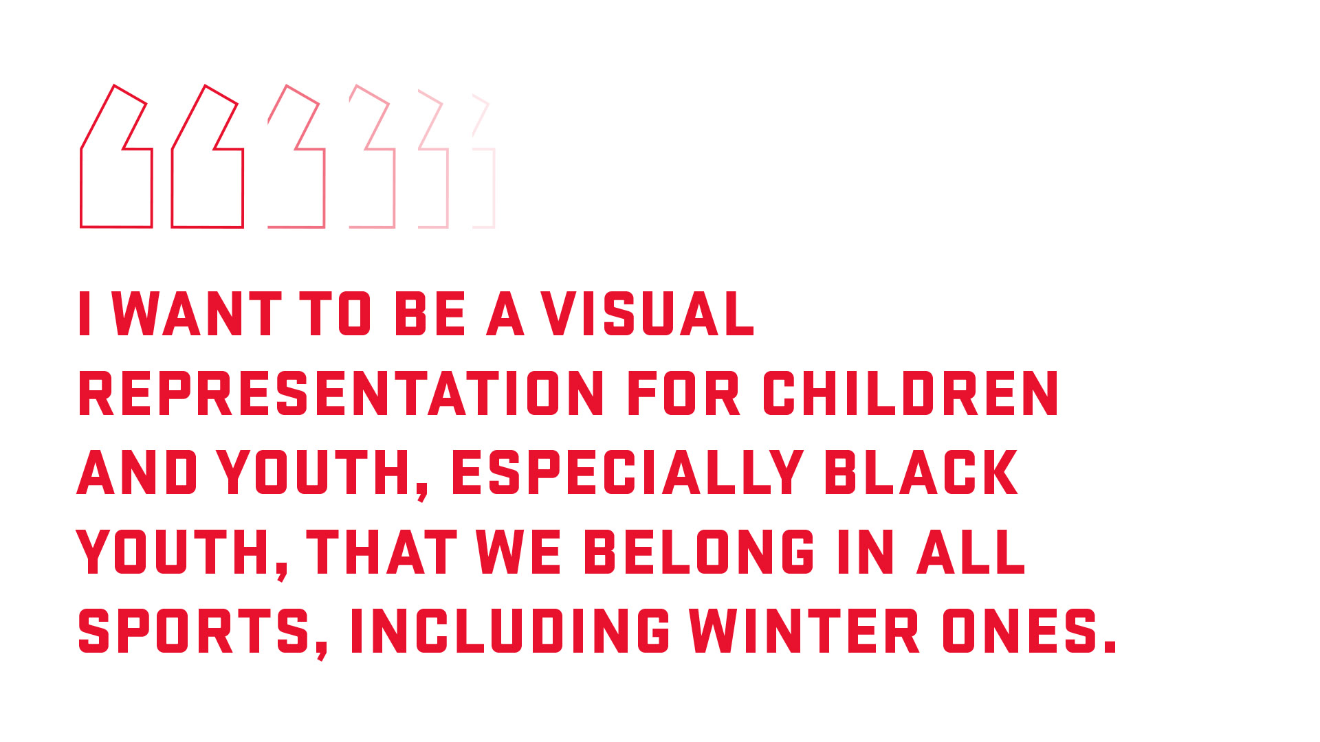 Block quote: I want to be a visual representation for children and youth, especially Black youth, that we belong in all sports, including winter ones.